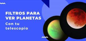 Filtro para ver planetas con tu telescopio
